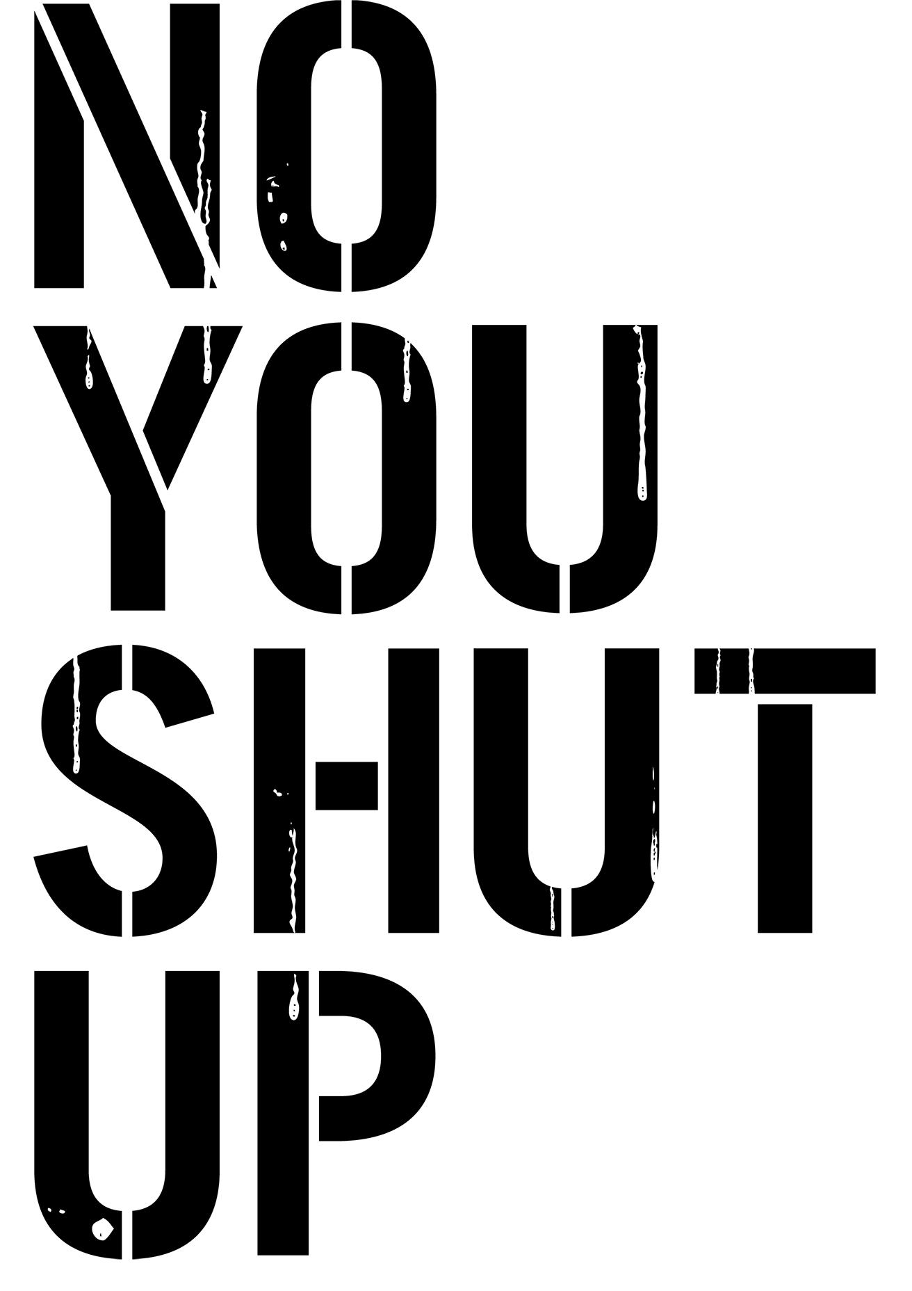 NO YOU SHUT UP